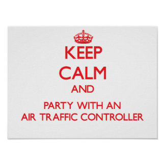 Keep Calm and Party With an Air Traffic Controller Poster