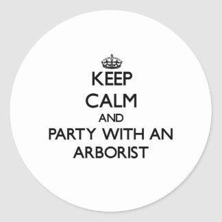 Keep Calm and Party With an Arborist Stickers