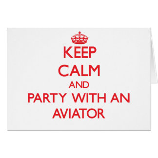 Keep Calm and Party With an Aviator Card
