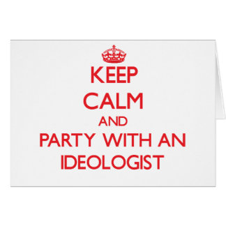 Keep Calm and Party With an Ideologist Greeting Card