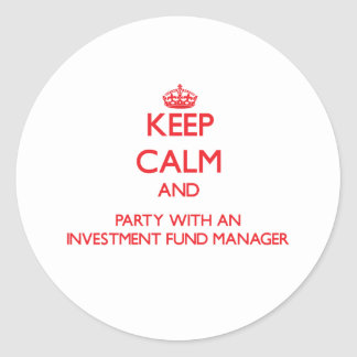 Keep Calm and Party With an Investment Fund Manage Round Stickers