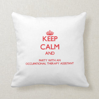 Keep Calm and Party With an Occupational Therapy A Cushion