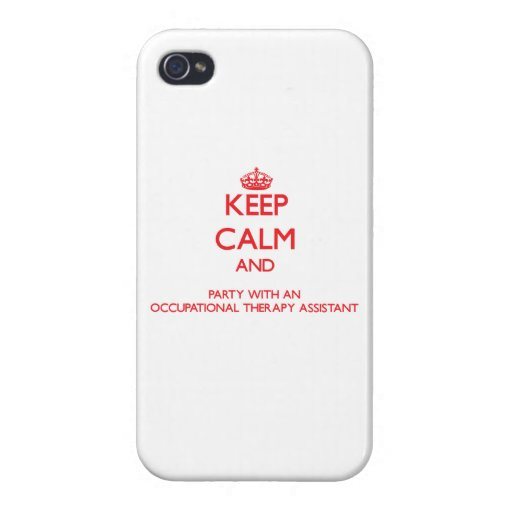 Keep Calm and Party With an Occupational Therapy A Cover For iPhone 4