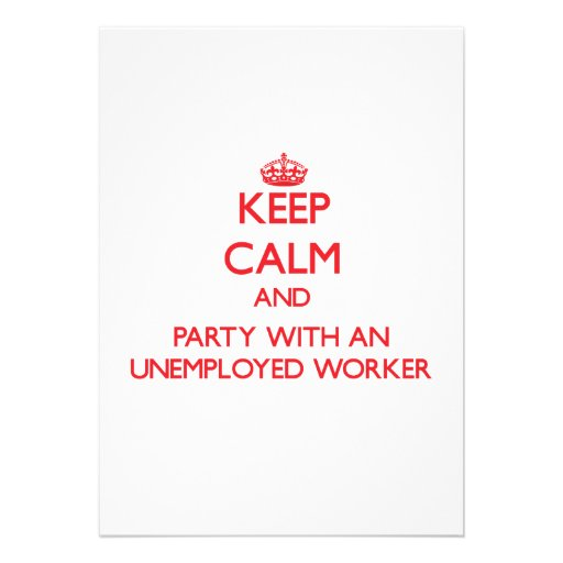 Keep Calm and Party With an Unemployed Worker Invites