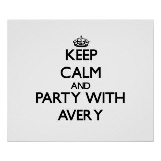Keep calm and Party with Avery Poster