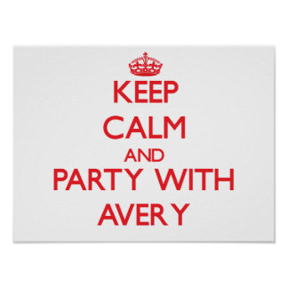 Keep calm and Party with Avery Posters