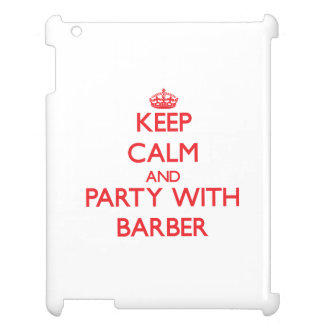 Keep calm and Party with Barber Case For The iPad
