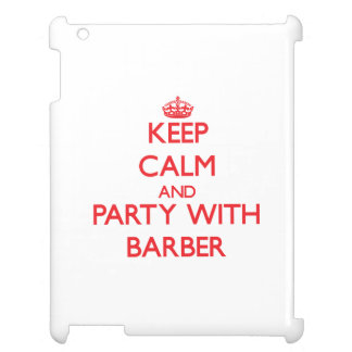 Keep calm and Party with Barber Cover For The iPad