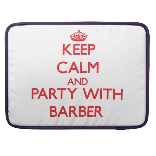 Keep calm and Party with Barber Sleeve For MacBook Pro