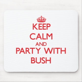 Keep calm and Party with Bush Mousepads