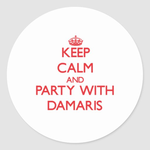 Keep Calm and Party with Damaris Round Stickers