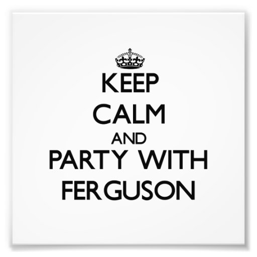 Keep calm and Party with Ferguson Photo Print