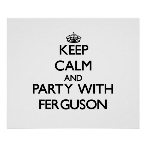 Keep calm and Party with Ferguson Posters