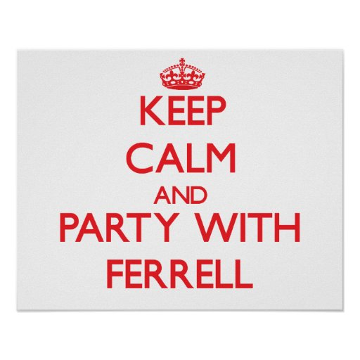 Keep calm and Party with Ferrell Posters