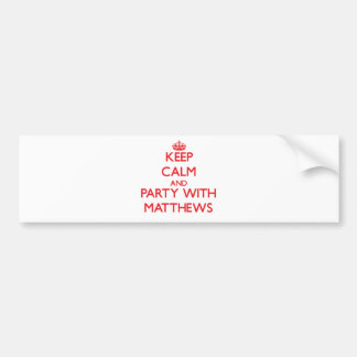 Keep calm and Party with Matthews Bumper Stickers
