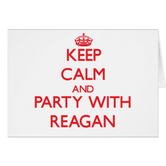 Keep Calm and Party with Reagan Greeting Card