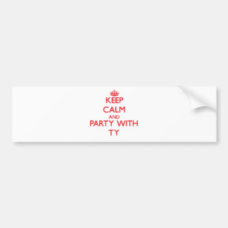 Keep calm and Party with Ty Bumper Sticker