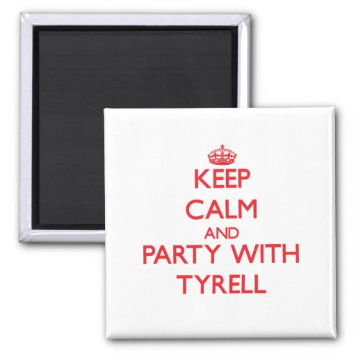 Keep calm and Party with Tyrell Magnets