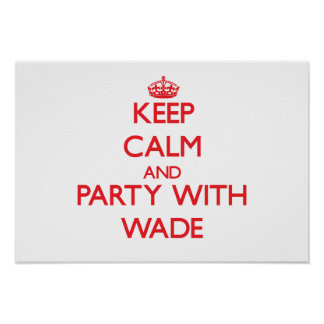 Keep calm and Party with Wade Posters