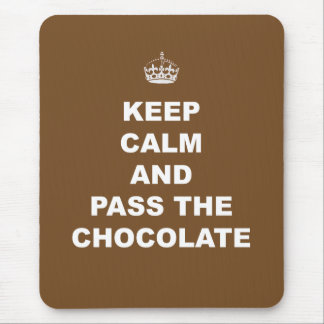 Keep Calm and Pass the Chocolate Mouse Pads