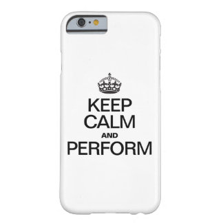KEEP CALM AND PERFORM BARELY THERE iPhone 6 CASE