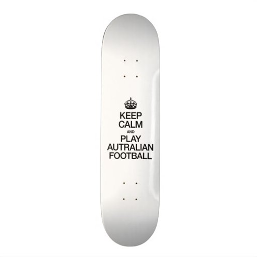 KEEP CALM AND PLAY AUSTRALIAN FOOTBALL SKATEBOARD DECK