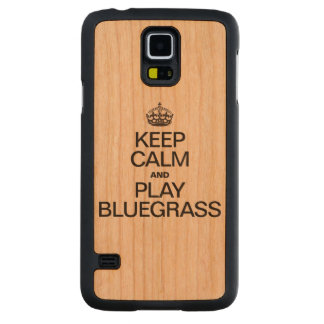 KEEP CALM AND PLAY BLUEGRASS CARVED CHERRY GALAXY S5 CASE