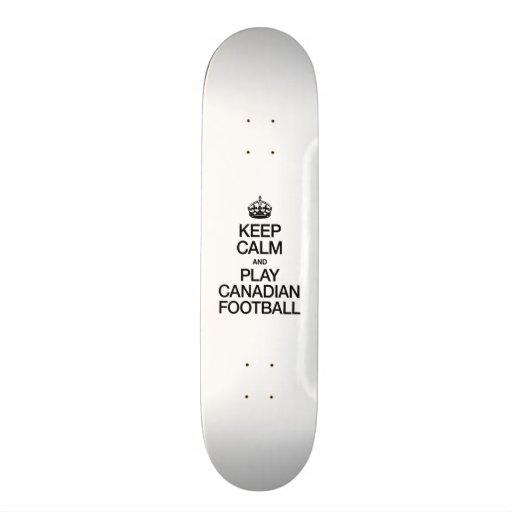 KEEP CALM AND PLAY CANADIAN FOOTBALL SKATE DECKS