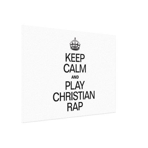 KEEP CALM AND PLAY CHRISTIAN RAP CANVAS PRINTS