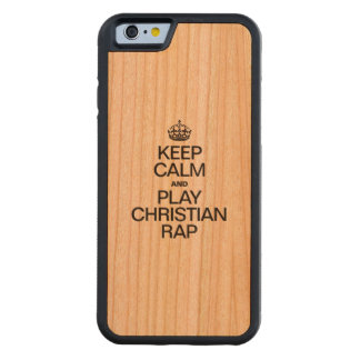 KEEP CALM AND PLAY CHRISTIAN RAP CARVED® CHERRY iPhone 6 BUMPER