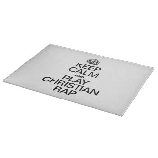 KEEP CALM AND PLAY CHRISTIAN RAP CUTTING BOARDS