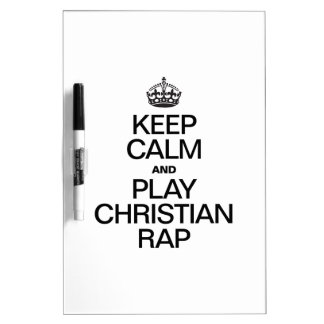 KEEP CALM AND PLAY CHRISTIAN RAP DRY ERASE WHITE BOARD