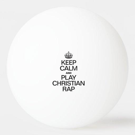 KEEP CALM AND PLAY CHRISTIAN RAP Ping-Pong BALL