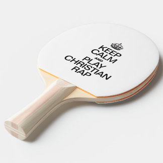 KEEP CALM AND PLAY CHRISTIAN RAP Ping-Pong PADDLE