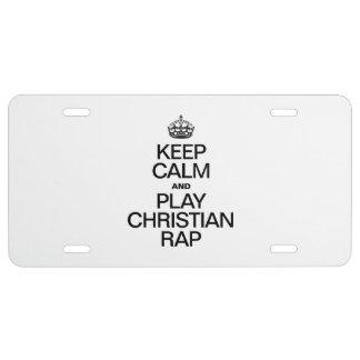 KEEP CALM AND PLAY CHRISTIAN RAP LICENSE PLATE