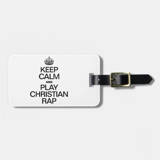 KEEP CALM AND PLAY CHRISTIAN RAP TAG FOR BAGS