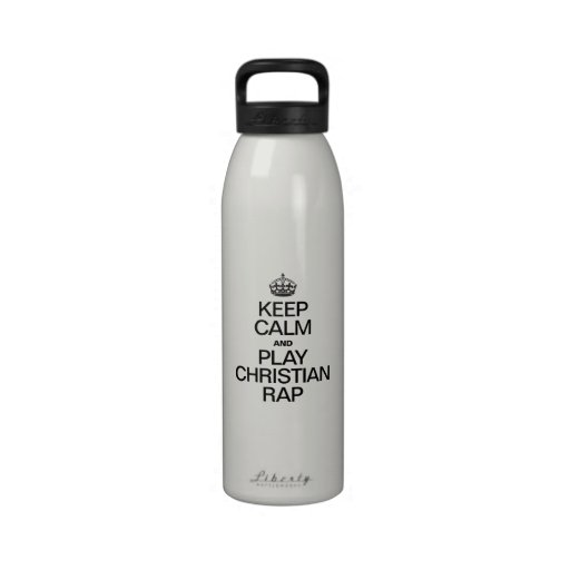 KEEP CALM AND PLAY CHRISTIAN RAP WATER BOTTLE