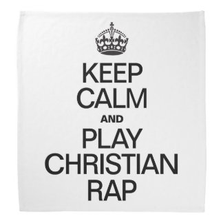 KEEP CALM AND PLAY CHRISTIAN RAP KERCHIEF