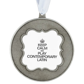 KEEP CALM AND PLAY CONTEMPORARY LATIN SCALLOPED PEWTER ORNAMENT