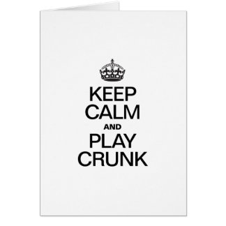 KEEP CALM AND PLAY CRUNK GREETING CARD