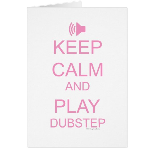 KEEP CALM and PLAY DUBSTEP Card
