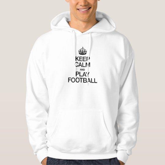 KEEP CALM AND PLAY FOOTBALL HOODIE