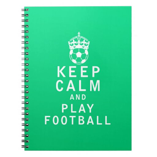 Keep Calm and Play Football Note Book