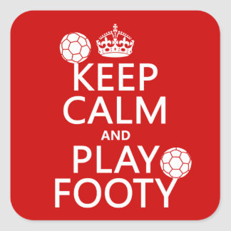 Keep Calm and Play Footy (football) (any colour) Square Sticker