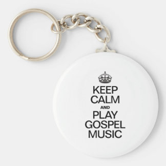 KEEP CALM AND PLAY GOSPEL MUSIC KEYCHAINS