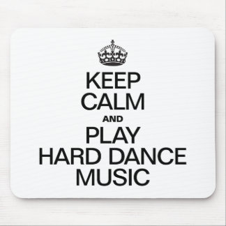 KEEP CALM AND PLAY HARD DANCE MUSIC MOUSE PAD