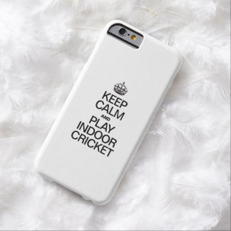 KEEP CALM AND PLAY INDOOR CRICKET BARELY THERE iPhone 6 CASE