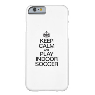 KEEP CALM AND PLAY INDOOR SOCCER BARELY THERE iPhone 6 CASE
