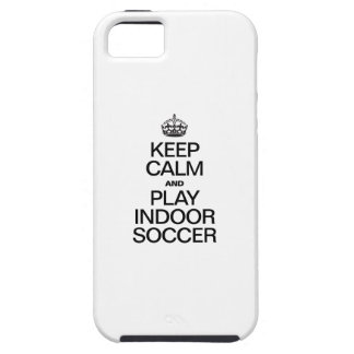KEEP CALM AND PLAY INDOOR SOCCER iPhone 5 COVER