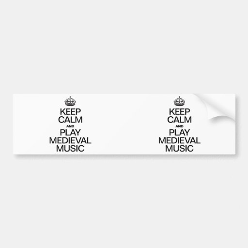 KEEP CALM AND PLAY MEDIEVAL MUSIC BUMPER STICKER